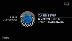 Cabin Fever: James Teej, J Feud, .Lacey, Magdalaina @ Copper Owl Sep 27 2019 - Oct 13th @ Copper Owl