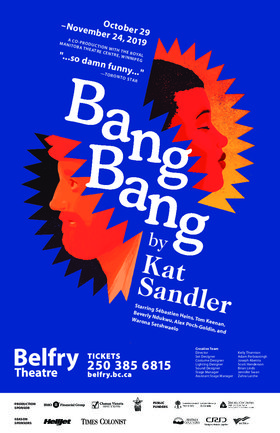 Bang Bang @ Belfry Theatre Nov 24 2019 - Oct 23rd @ Belfry Theatre