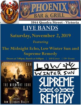 The Midnight Echo, Low Winter Sun, Supreme Remedy @ The Phoenix Bar and Grill Nov 2 2019 - Oct 22nd @ The Phoenix Bar and Grill
