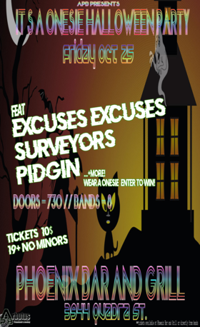 IT'S A ONESIE HALLOWEEN PARTY: Surveyors, Pidgin, Excuses Excuses @ The Phoenix Bar and Grill Oct 25 2019 - Oct 22nd @ The Phoenix Bar and Grill