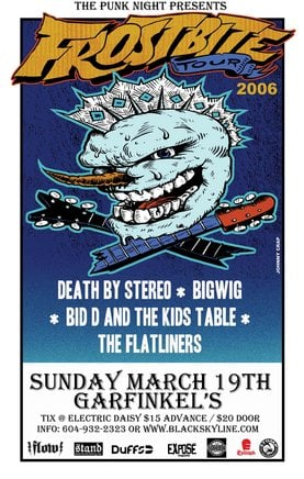 Big Wig, Death By Stereo, Big D And The Kids Table, The Flatliners, The Brat Attack @ Garfinkel's (Whistler) Mar 19 2006 - Jul 20th @ Garfinkel's (Whistler)