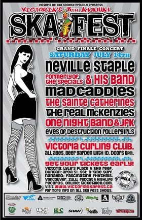 VICTORIA'S 8TH ANNUAL SKA FESTIVAL GRAND FINALE CONCERT: NEVILLE STAPLE  (formerly  of the Specials) & HIS BAND, Mad Caddies, The Sainte Catherines, The Real McKenzies, One Night Band, JFK, Eves of Destruction Rollergirls @ Victoria Curling Club Jul 14 2007 - Dec 13th @ Victoria Curling Club