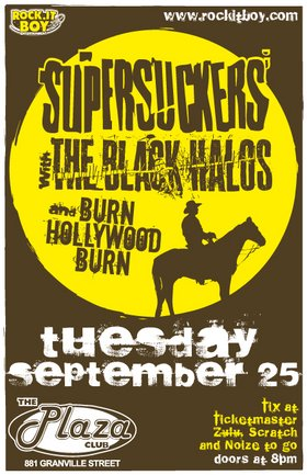 The Greatest Rock Band In The World!: Supersuckers, The Black Halos, Burn Hollywood Burn @ Plaza Club Sep 25 2007 - Aug 24th @ Plaza Club