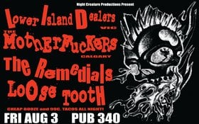 Lower Island Dealers, The Motherfuckers, The Remedials, Loose Tooth @ Pub 340 Aug 3 2007 - Jul 19th @ Pub 340