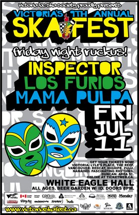 VICTORIA'S 9TH ANNUAL SKA FESTIVAL FRIDAY NIGHT RUCKUS!: INSPECTOR, Los Furios, Mama Pulpa @ White Eagle Polish Hall Jul 11 2008 - Apr 25th @ White Eagle Polish Hall
