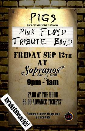 Canada's most authentic Pink Floyd tribute band: Pigs @ Soprano's Sep 12 2008 - Dec 17th @ Soprano's