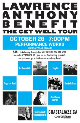 LAWRENCE ANTHONY BENEFIT—THE GET WELL TOUR: Spygirl, Rumba Calzada, Peggy Lee Band, Kate Hammett-Vaughan Quintet, The Brad Turner Quartet, DJ Robbie Dubb @ Performance Works Oct 26 2008 - Aug 8th @ Performance Works