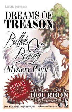 Dreams of Treason, Bullets Over Beauty, Mystery Point @ The Bourbon Nov 28 2008 - Apr 6th @ The Bourbon