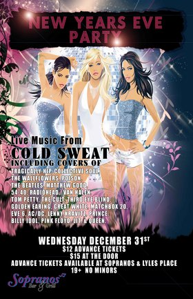 It's New Years Eve and we go 'til 4am! with: Cold Sweat @ Soprano's Dec 31 2008 - Mar 2nd @ Soprano's