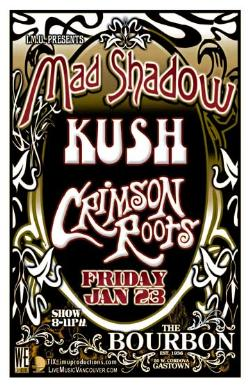 ROCK'N'ROLL w/: Mad Shadow, Kush, Crimson Roots @ The Bourbon Jan 23 2009 - Jun 1st @ The Bourbon