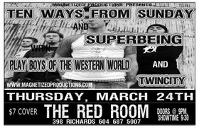 Ten Ways From Sunday, Superbeing, Poww, TWINCITY @ The Red Room Mar 24 2005 - Oct 15th @ The Red Room