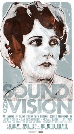 SOUND & VISION: Silent films screened with scores performed live: David P. Smith, Dan Wisenburger, michael baker, Lily Fawn, the Old Hand & Diamond, Ruthie & Winfield, Jay Morritt @ Metro Studio Apr 18 2009 - Mar 29th @ Metro Studio