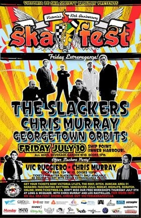 VICTORIA'S 10TH ANNIVERSARY SKA FESTIVAL: The Slackers, Chris Murray, Georgetown Orbits @ Ship Point (Inner Harbour) Jul 10 2009 - Feb 25th @ Ship Point (Inner Harbour)