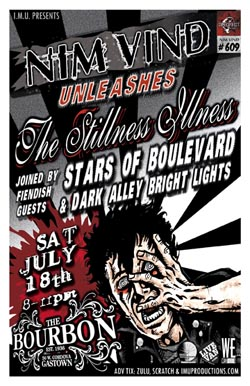 "NIM VIND UNLEASHES ""The STILLNESS ILLNESS"" ~ NEW CD AVAILABLE TONIGHT! w/ special guests: Nim Vind, Stars Of Boulevard, Dark Alley Bright Lights @ The Bourbon Jul 18 2009 - Jan 19th @ The Bourbon"