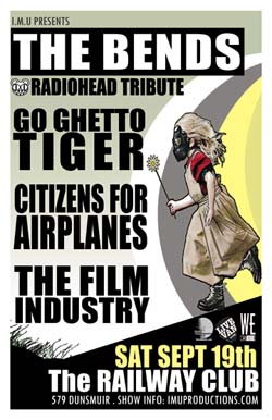 The BENDS RADIOHEAD TRIBUTE w/ special guests: The Bends, Go Ghetto Tiger, Citizens for Airplanes, The Film Industry  @ Railway Club Sep 19 2009 - Feb 27th @ Railway Club