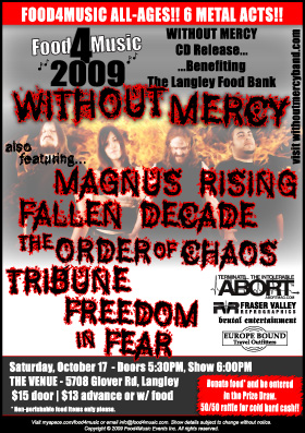 Without Mercy CD Release Benefiting the Langley Food Bank: Without Mercy, Magnus Rising, Fallen Decade, The Order of Chaos , Tribune, Freedom in Fear @ The Venue - Friends' Langley Vineyard Oct 17 2009 - Jul 3rd @ The Venue - Friends' Langley Vineyard