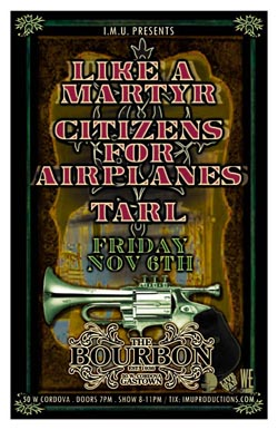 TONIGHT!: Like A Martyr, Citizens for Airplanes, TARL @ The Bourbon Nov 6 2009 - Dec 14th @ The Bourbon