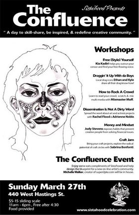 The Confluence: A day to skill share, be inspired and redefine creative community: Kia Kadiri, Mixmaster Muff, Ethan and Kyle, Rachel Flood, Adrienne Noble, Judy Stevens, Sabrina Bonfonti, Michelle Walker @ 440 West Hastings Mar 27 2005 - Dec 2nd @ 440 West Hastings