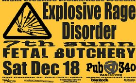 Metal Madness: Explosive Rage Disorder, 7th sunn, Fetal Butchery @ Pub 340 Dec 18 2004 - Apr 2nd @ Pub 340