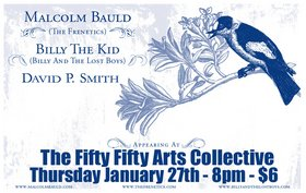 Malcolm Bauld, Billy The Kid, David P. Smith - Sep 17th @ the fifty fifty arts collective
