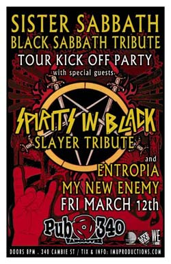 SISTER SABBATH Black Sabbath Tour Kick Off w/ SPIRITS IN BLACK Slayer Tribute & special guests: Sister Sabbath, Spirits in Black, My New Enemy, Entropia @ Pub 340 Mar 12 2010 - Jul 11th @ Pub 340