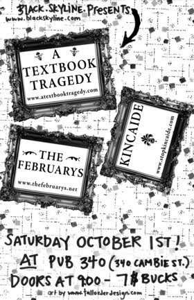 Kincaide, A Textbook Tragedy, The Februarys @ Pub 340 Oct 1 2005 - Apr 6th @ Pub 340