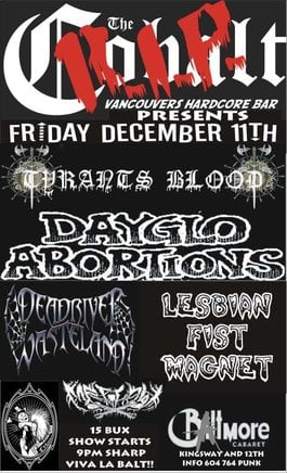 R.I.P.THE COBALT PRESENTS: Tyrants Blood, Dayglo Abortions, Dead River Wasteland, Mr. Plow,   @ The Biltmore Cabaret Dec 11 2009 - Feb 23rd @ The Biltmore Cabaret