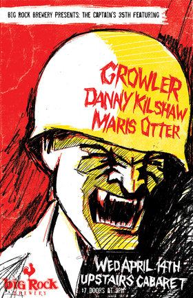 Big Rock Brewery Presents The Captain's 35th: Growler, Danny Kilshaw, Maris Otter @ The Upstairs Cabaret Apr 14 2010 - Jun 6th @ The Upstairs Cabaret