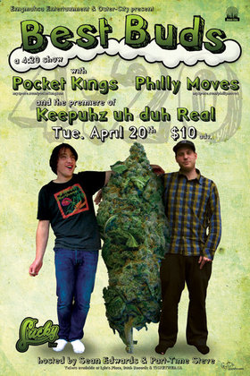 BEST BUDS - 4/20 EXTRAVAGANZA!: Pocket Kings, Philly Moves, Keepuhz uh da Real @ Lucky Bar Apr 20 2010 - Oct 20th @ Lucky Bar