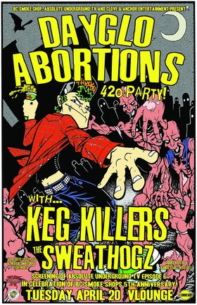 420 Party for BC Smoke Shop / Screening 6 of AUTV: Dayglo Abortions, The Keg Killers, The Sweathogz @ V-lounge Apr 20 2010 - Jan 19th @ V-lounge