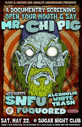 Documentry screening: Open Your Mouth and Say Mr.Chi Pig: SNFU, Alcoholic White Trash, Fuquored @ Capital Ballroom May 22 2010 - Jun 16th @ Capital Ballroom
