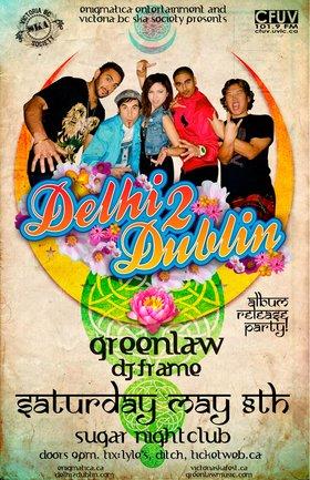 DELHI 2 DUBLIN ALBUM RELEASE!: Delhi 2 Dublin, Greenlaw, Dj Frame @ Capital Ballroom May 8 2010 - Oct 20th @ Capital Ballroom