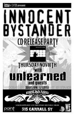 INNOCENT BYSTANDER CD RELEASE PARTY: Innocent Bystander, UNLEARNED @ The Brickyard Nov 10 2005 - Oct 27th @ The Brickyard