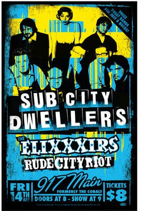 Sub City Dwellers w/ special guests the Elixxxirs & Rude City Riot: SubCity Dwellers, The EliXXXirs, Rude City Riot @ The Cobalt May 14 2010 - Oct 30th @ The Cobalt
