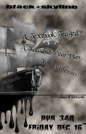 A Textbook Tragedy, A Thousand Year Plan, The Murderous @ Pub 340 Dec 16 2005 - Apr 6th @ Pub 340