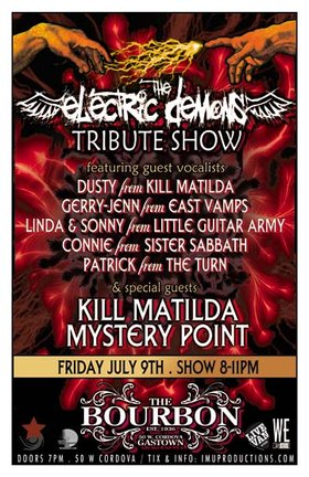 The ELECTRIC DEMONS TRIBUTE SHOW feat. Dusty from KILL MATILDA, Gerry-Jenn from EAST VAMPS, Linda and Sonny from LITTLE GUITAR ARMY, Connie from SISTER SABBATH and MY OWN CHAOS & Patrick from The TURN: the electric demons, Kill Matilda, Mystery Point @ The Bourbon Jul 9 2010 - Jan 18th @ The Bourbon