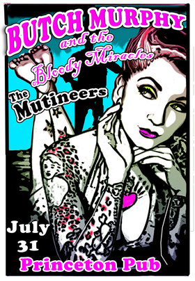 GOOD TIMES!: Butch Murphy & The Bloody Miracles, The Mutineers @ Princeton Pub Jul 31 2010 - Dec 6th @ Princeton Pub