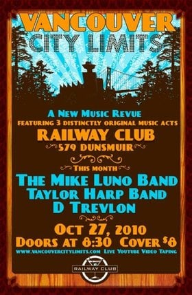 Late Show: Vancouver City Limits (8:30): Mike Luno Band, Taylor Harp, D Trevlon Band @ Railway Club Oct 27 2010 - Aug 18th @ Railway Club