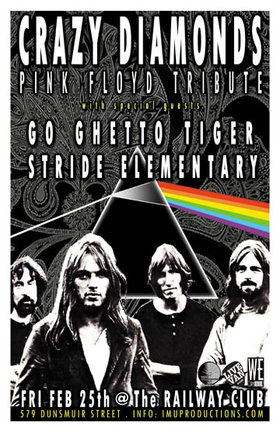 VANCOUVER'S PREMIER PINK FLOYD TRIBUTE: Crazy Diamonds, Go Ghetto Tiger, Stride Elementary @ Railway Club Feb 25 2011 - Feb 27th @ Railway Club