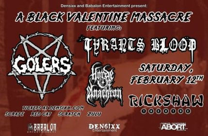 A Black Valentine Massacre: The Golers, Tyrants Blood, Horde Of Anachron @ Rickshaw Theatre Feb 12 2011 - Feb 25th @ Rickshaw Theatre