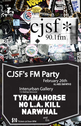 CJSF 90.1 FM Annual FM Party!: Tyranahorse, NO L.A. KILL, Narwhal @ Interurban Gallery Feb 26 2011 - Apr 2nd @ Interurban Gallery