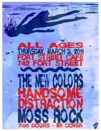 The New Colors, Handsome Distraction, Moss Rock @ The Fort Cafe Mar 3 2011 - Oct 16th @ The Fort Cafe