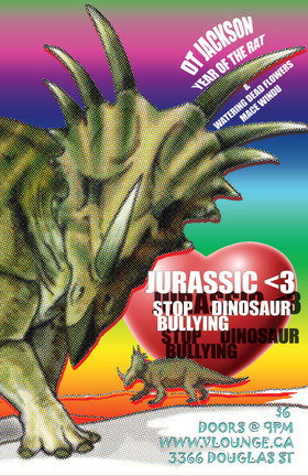 Jurassic Heart: A Concert To Stop Dino-Bullying: DT Jackson, Year of the Rat, Watering Dead Flowers, Mace Windu @ V-lounge Apr 14 2011 - Oct 16th @ V-lounge