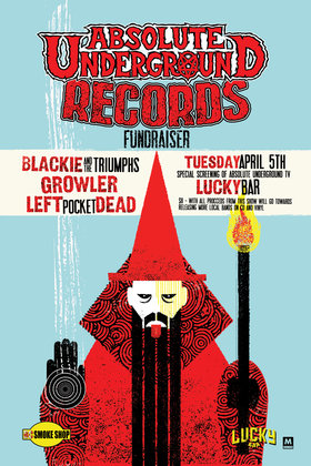 Absolute Underground Records Fundraiser: Blackie and the Triumphs, Growler, Left Pocket Dead @ Lucky Bar Apr 5 2011 - Jun 6th @ Lucky Bar