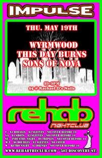 THIS DAY BURNS, Wyrmwood, Sons of Nova @ REHAB NIGHTCLUB May 19 2011 - Oct 25th @ REHAB NIGHTCLUB