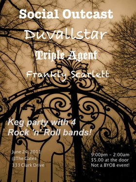 Keg party and 4 Rock 'n' Roll bands!: Social Outcast , Duvallstar, Frankly Scarlett, Triple Agent @ the Gates Jun 24 2011 - Sep 16th @ the Gates