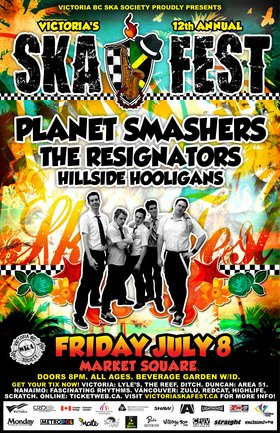 VICTORIA'S 12TH ANNUAL SKA FESTIVAL : THE PLANET SMASHERS FINALLY COME TO VICTORIA SKA FEST - (EXCLUSIVE ISLAND FESTIVAL DATE): Planet Smashers, The Resignators, Hillside Hooligans @ Market Square Jul 8 2011 - Jun 19th @ Market Square