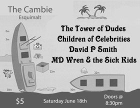 4 bands for $5: The Tower of Dudes, MD Wren and the sick kids, David P. Smith, Children Of Celebrities @ The Cambie at the  Esquimalt Inn Jun 18 2011 - Mar 29th @ The Cambie at the  Esquimalt Inn