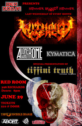 Summer Bloody Summer featuring: Without Mercy, Tiffini Truth, Alone Against Rome, Kymatica @ The Red Room Jun 29 2011 - Jul 3rd @ The Red Room