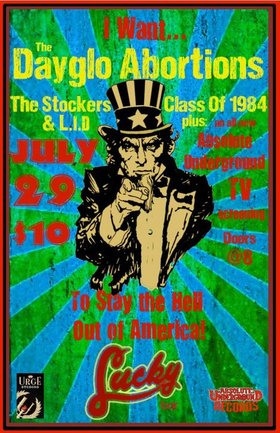 Stay The Hell Out Of America: Dayglo Abortions, The Stockers, Class of 1984, L.I.D., Absolute Underground TV @ Lucky Bar Jul 29 2011 - Oct 21st @ Lucky Bar